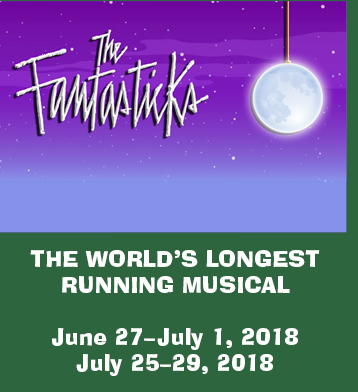 The Fantasticks: The World's Longest Running Musical. June 27-July 1, 2018, July 25-29, 2018